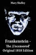 eBook: Frankenstein - The 'Uncensored' Original 1818 Edition