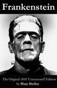 eBook: Frankenstein (The Original 1818 'Uncensored' Edition)