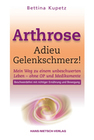 Kupetz,  Bettina: Arthrose - Adieu Gelenkschmerz