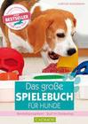 Sondermann,  Christina: Das große Spielebuch für Hunde