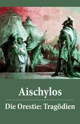 eBook:  Die Orestie: Tragödien - Vollständige deutsche Ausgabe