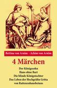 eBook:  4 Märchen: Der Königssohn  Hans ohne Bart  Die blinde Königstochter  Das Leben der Hochgräfin Gritta von Rattenzu