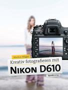 eBook: Kreativ fotografieren mit Nikon D610