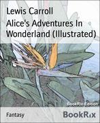 eBook: Alice's Adventures In Wonderland (Illustrated)