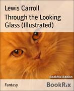 eBook: Through the Looking Glass (Illustrated)