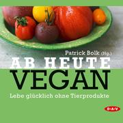 0405619807567 - Kate Nash;Jan Bredack;Björn Moschinski;Patrick Bolk: Ab heute vegan. Lebe glücklich ohne Tierprodukte - كتاب