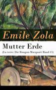 eBook:  Mutter Erde (La terre: Die Rougon-Macquart Band 15) - Vollständige deutsche Ausgabe