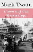 eBook: Leben auf dem Mississippi - Vollständige deutsche Ausgabe