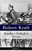 eBook:  Detektiv Nobody's: Komplette Abtenteuer - Vollständige Ausgabe: Band 1-8