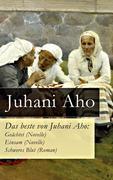 eBook:  Das beste von Juhani Aho: Geächtet (Novelle)  Einsam (Novelle)  Schweres Blut (Roman) - Vollständige deutsche Ausgaben