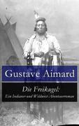 eBook:  Die Freikugel: Ein Indianer-und Wildwest-Abenteuerroman