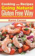 eBook:  Cooking and Recipes: Going Natural the Gluten Free Way featuring Raw Foods and the Paleo Diet
