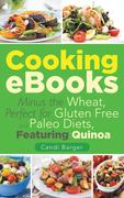 eBook:  Cooking Ebooks: Minus the Wheat, Perfect for Gluten Free and Paleo Diets, Featuring Quinoa