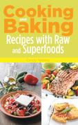 eBook:  Cooking and Baking: Recipes with Raw and Superfoods
