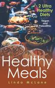 eBook:  Healthy Meals: 2 Ultra Healthy Diets: Vegan and Paleolithic