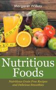 eBook:  Nutritious Foods: Nutritious Grain Free Recipes and Delicious Smoothies