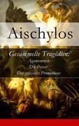 eBook:  Gesammelte Tragödien: Agamemnon  Die Perser  Der gefesselte Prometheus - Vollständige deutsche Ausgabe