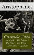 eBook:  Gesammelte Werke: Der Friede  Die Frösche  Die Ritter  Die Vögel  Die Wolken  Lysistrate - Vollständige deutsche Ausgabe