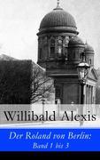 eBook:  Der Roland von Berlin: Band 1 bis 3 - Vollständige Ausgabe
