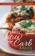 eBook:  Easy Low Carb Meals: Go Low Carb with Superfoods or the Paleo Life