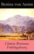 eBook: Clemens Brentanos Frühlingskranz - Vollständige Ausgabe