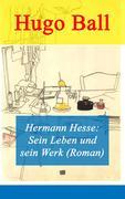 eBook:  Hermann Hesse: Sein Leben und sein Werk (Roman) - Vollständige Ausgabe