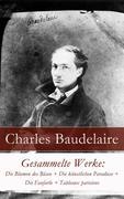 eBook:  Gesammelte Werke: Die Blumen des Bösen  Die künstlichen Paradiese  Die Fanfarlo  Tableaux parisiens