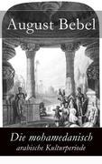 eBook: Die mohamedanisch-arabische Kulturperiode - Vollständige Ausgabe