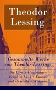 eBook:  Gesammelte Werke von Theodor Lessing: Der Lärm  Haarmann  Feind im Land  Einmal und nie wieder  Nietzsche (Vollständige Ausgabe)
