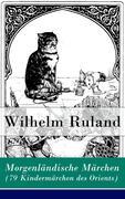 eBook: Morgenländische Märchen (79 Kindermärchen des Orients) - Vollständige Ausgabe