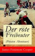eBook: Der rote Freibeuter (Piraten Abenteuer) - Vollständige deutsche Ausgabe