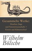 eBook:  Gesammelte Werke: Drachen (Sage und Naturwissenschaft)  Eiszeit und Klimawechsel - Vollständige Ausgabe