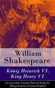 eBook: König Heinrich VI. / King Henry VI - Zweisprachige Ausgabe (Deutsch-Englisch) / Bilingual edition (German-English)