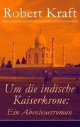 eBook:  Um die indische Kaiserkrone: Ein Abenteuerroman - Vollständige Ausgabe (Band 1-4)
