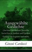 eBook: Ausgewählte Gedichte (Aus den Odi Barbare, Juvenilia, Levia Gravia, Jamben und Epoden, Gesang von Legnano und mehr) - Vollständige d