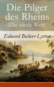 eBook: Die Pilger des Rheins (Die ideale Welt) - Vollständige deutsche Ausgabe
