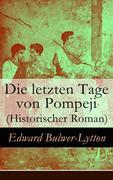 eBook: Die letzten Tage von Pompeji (Historischer Roman) - Vollständige deutsche Ausgabe