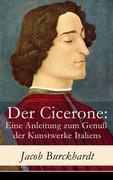 eBook:  Der Cicerone: Eine Anleitung zum Genuß der Kunstwerke Italiens - Vollständige Ausgabe