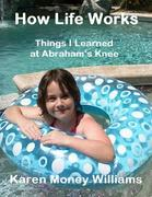 eBook:  How Life Works: Things I Learned at Abraham's Knee