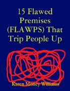 eBook: 15 Flawed Premises (FLAWPS) That Trip People Up