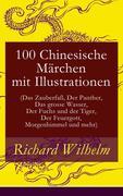 eBook: 100 Chinesische Märchen mit Illustrationen (Das Zauberfaß, Der Panther, Das grosse Wasser, Der Fuchs und der Tiger, Der Feuergott,