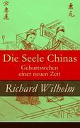 eBook: Die Seele Chinas - Geburtswehen einer neuen Zeit (Vollständige Ausgabe)