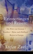 eBook:  Erinnerungen und Reisen: Die Welt von Gestern  Brasilien  Reise nach Rußland  Reisen in Europa (Vollständige Ausgabe)