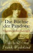 eBook:  Die Büchse der Pandora: Tragödie in drei Aufzügen (Vollständige Ausgabe)