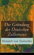 eBook: Die Gründung des Deutschen Zollvereins (Vollständige Ausgabe)