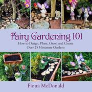 McDonald, Fiona: Fairy Gardening 101