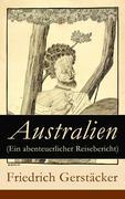 eBook: Australien (Ein abenteuerlicher Reisebericht) - Vollständige Ausgabe