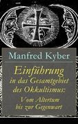 eBook:  Einführung in das Gesamtgebiet des Okkultismus: Vom Altertum bis zur Gegenwart (Vollständige Ausgabe)