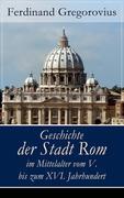 eBook: Geschichte der Stadt Rom im Mittelalter vom V. bis zum XVI. Jahrhundert (Vollständige Ausgabe)