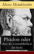 eBook: Phädon oder über die Unsterblichkeit der Seele (Vollständige Ausgabe)